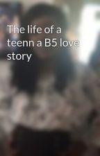 The life of a teenn a B5 love story by MrsAugustBreeding