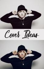 all my ideas...with covers (raura) by ROStarbuckS