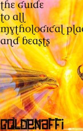 The Guide To All Mythological and Magical Places and Beasts and More by goldenaffi