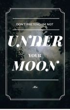 Under Your Moon by missoliverose