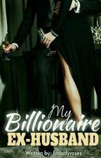 My Billionaire Ex-Husband by maryrie_rose