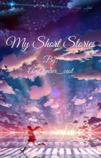 My Short Stories by AmAmber_cast