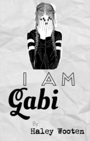 I Am Gabi by HaleyDaFrantaFangirl
