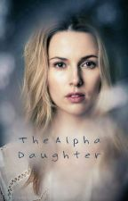 The Alpha Daughter by SupernaturalGirl3191