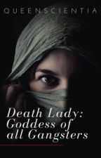 Death Lady: The Goddess of the Gangsters (ON - HOLD) by MaskedWriterJey