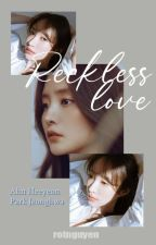 Reckless Love [HaJung] by RtNguyn