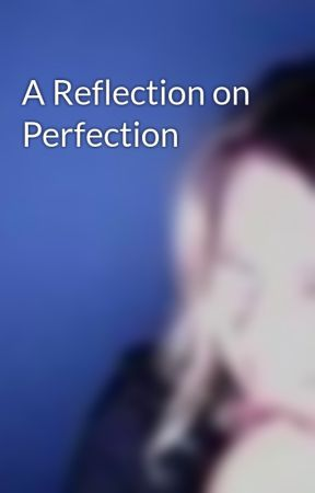 A Reflection on Perfection by ClareHitchens
