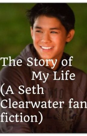 The Story of my Life (a Seth Clearwater fan fiction) by greasergirl567