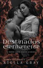 Destinados Eternamente - Série SubMundo 2.1 continuação de Destinada a Senti-lo by SstellaGray