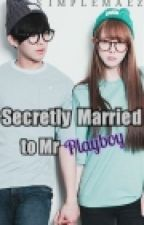Secretly Married to Mr Playboy (Editing) [ Super Duper SLOW UPDATE] by CandyWithoutSweet