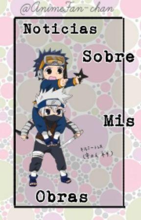 Noticias Sobre Mi Y Mis Obras by AnimeFan-chan
