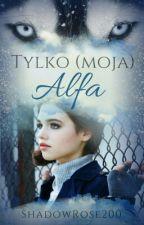 Tylko (moja) Alfa ✅ by Korshiii