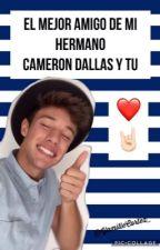El Mejor Amigo De Mi Hermano (Cameron Dallas Y Tu) by Yamille_Cortez