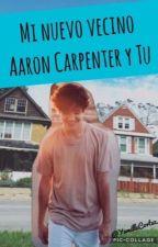 Mi Nuevo Vecino (Aaron Carpenter Y Tu) by Yamille_Cortez