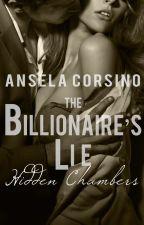 The Billionaire's Lie: Hidden Chambers by anselacorsino