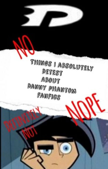 Things I Absolutely Detest About Danny Phantom Fanfics