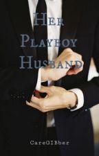 Her Playboy Husband #Wattys2016 by Ms_AJAquino