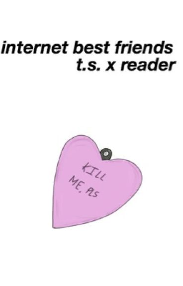 internet best friends  • t.s.m. x reader