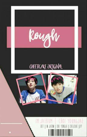Rough | ijb•cyj by cheejicake