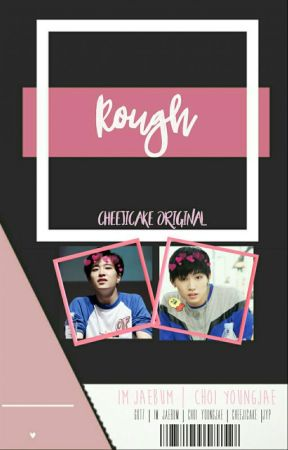 Rough   ijb•cyj by cheejicake
