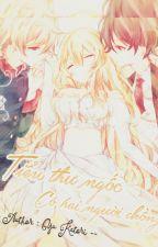 [ Thiên Yết - Xử Nữ - Ma Kết ] Tiểu thư ngốc có hai người chồng by Yu_katori