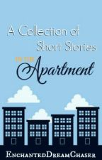 A Collection of Short Stories in the Apartment (#Wattys2016) by EnchantedDreamChaser