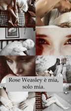 Rose Weasley è mia, solo mia. by intoorusarms