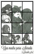 Una Madre Para Sarada ((Sasuke Y Tu)) by Amy01uchiha