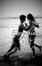 Everything Has Changed by Daddys_Girl_88