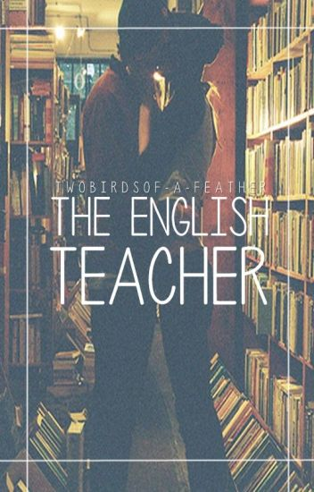 The English Teacher {Student/Teacher}