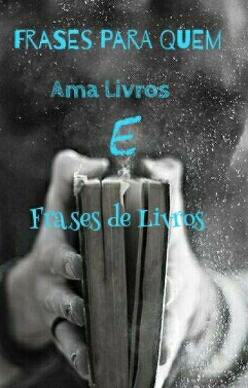 Frases Pra Quem Ama Livros E Frases De Livros Exatamente Isso