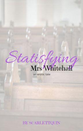 Satisfying Mrs Whitehall by ScarlettQuin