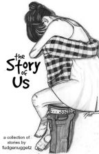 The Story Of Us (Completed) by fudgenuggetz