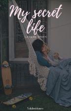 My secret life {lesbian story}  by yukifreddoneve