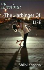 Destiny: The Harbinger Of Life. by ShilpiKhanna