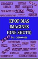 KPOP BIAS IMAGINES (ONE SHOTS) by uri_dongii_kun