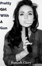 Pretty Girl With A Gun (Book One) (Editing) by Elie772