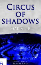 Circus Of Shadows (Silvery River #2) © by ItsMariaFR