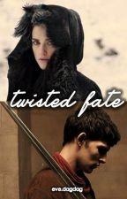 Twisted Fate (Merlin Fan Fiction) by Eve_Dagdag