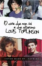 10 cose che non sai e che alterano Louis Tomlinson || Larry Stylinson || OS by xDreamerOfDreamsx