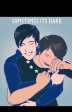Sometimes It's Hard (Dan and Phil Phanfiction) by WeAreMeantToLive