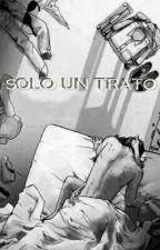 Solo Un Trato by KikaGarcia7