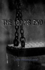 The Loop's End by StubbyLover