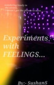 Experiments With Feelings #Wattys2016 by sushanS
