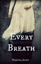 Every Breath by Majestic_Sloth