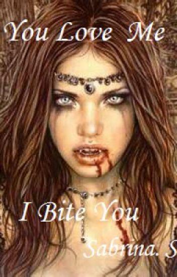 You Love Me I Bite You