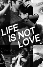 Life is Not Love by truueloove
