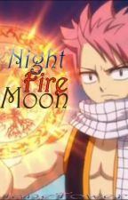 Night Fire Moon [Fairy Tail fanfic] by itismestar