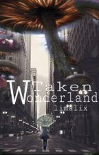 Taken Wonderland  by limalix