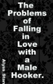 The Problems of Falling in Love with a Male Hooker. by TheVeryLoudSilence